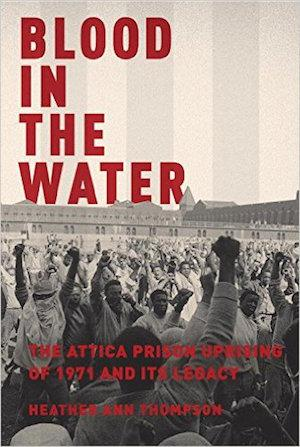 Blood in the Water: The Attica Prison Uprising of 1971 and Its Legacy NYT Notable Books 2016