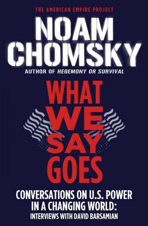 What We Say Goes: Conversations on U.S. Power in a Changing World Lower Priced Than E-Books