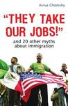 'They Take Our Jobs!' and 20 Other Myths about Immigration Sociology