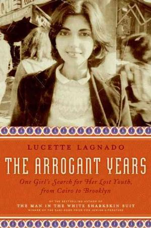 The Arrogant Years: One Girl's Search for Her Lost Youth, from Cairo to Brooklyn Egyptian