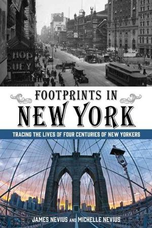 Footprints in New York: Tracing the Lives of Four Centuries of New Yorkers New York
