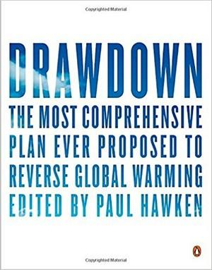 Drawdown: The Most Comprehensive Plan Ever Proposed to Reverse Global Warming New Arrivals