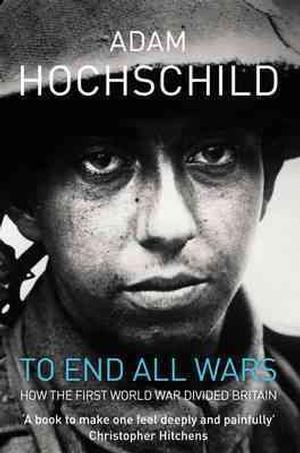 To End All Wars: A Story of Protest and Patriotism in the First World War Lower Priced Than E-Books