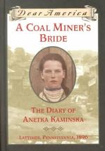 A Coal Miner's Bride: The Diary of Anetka Kaminski (Dear America: Lattimer, Pennsylvania, 1896) Young Adult - Historical Fiction