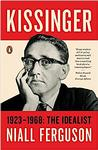 Kissinger: 1923-1968: The Idealist New Arrivals