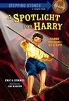 A Spotlight for Harry (A Stepping Stone History Book) Age 6-8 Years