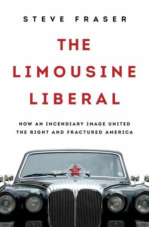 The Limousine Liberal: How an Incendiary Image United the Right and Fractured America NYT Notable Books 2016