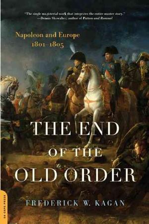 End of the Old Order: Napoleon and Europe 1801-1805 Lower Priced Than E-Books