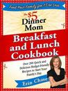 The $5 Dinner Mom Breakfast and Lunch Cookbook: 200 Recipes for Quick, Delicious