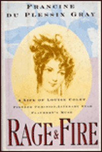 Rage and Fire: A Life of Louise Colet : Pioneer Feminist, Literary Star, Flaubert's Muse, Gray, Francine du Plessix