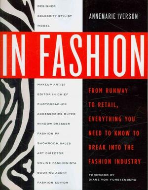 In Fashion: From Retail to the Runway, Everything You Need to Know to Break Into the Fashion Industry Fashion General