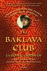 The Baklava Club: A Novel (Investigator Yashim: Book 5)