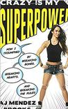 Crazy Is My Superpower: How I Triumphed by Breaking Bones, Breaking Hearts, and