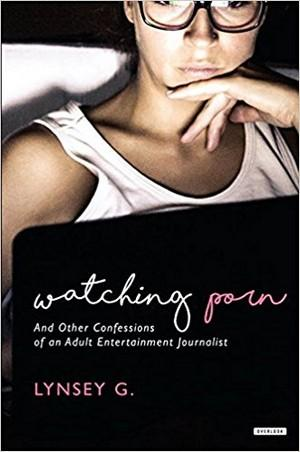 Watching Porn: And Other Confessions of an Adult Entertainment Journalist Biography