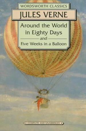 Around the World In Eighty Days and Five Weeks In a Balloon (Wordsworth Classics) Classics