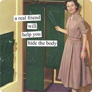X - {DO NOT USE } Mag: A Real Friend Will Help You Hide the Body Giftware