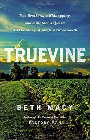 Truevine: Two Brothers, a Kidnapping, and a Mother's Quest: A True Story of the Jim Crow South NYT Notable Books 2016