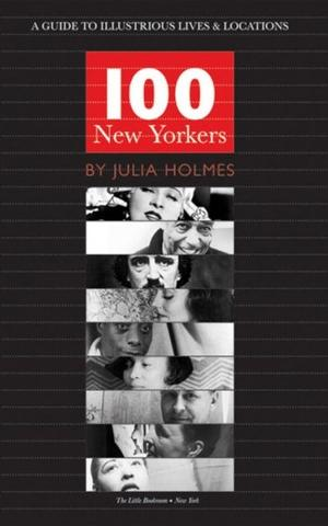 100 New Yorkers: A Guide to Illustrious Lives and Locations New York