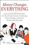 Money Changes Everything: Twenty-Two Writers Tackle the Last Taboo with Tales of
